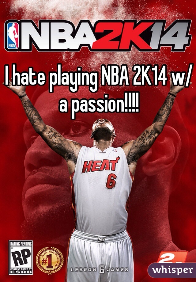 I hate playing NBA 2K14 w/ a passion!!!!