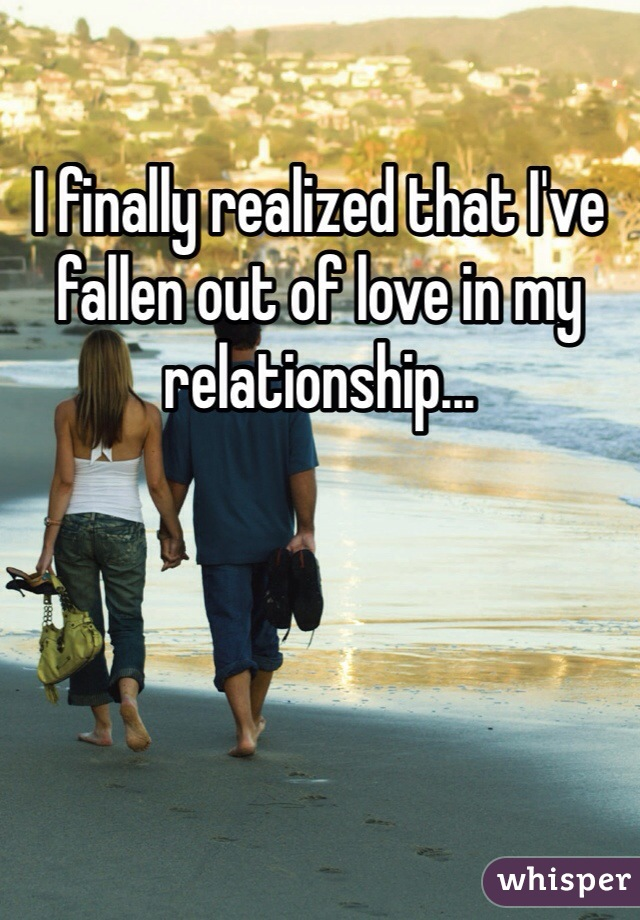 I finally realized that I've fallen out of love in my relationship...