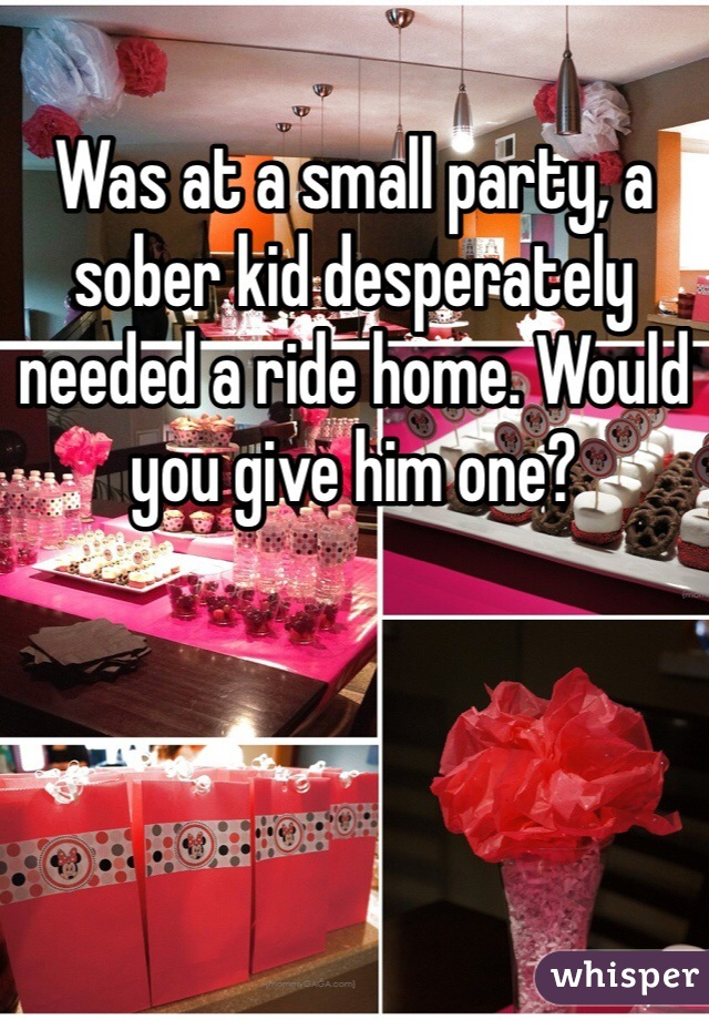 Was at a small party, a sober kid desperately needed a ride home. Would you give him one?