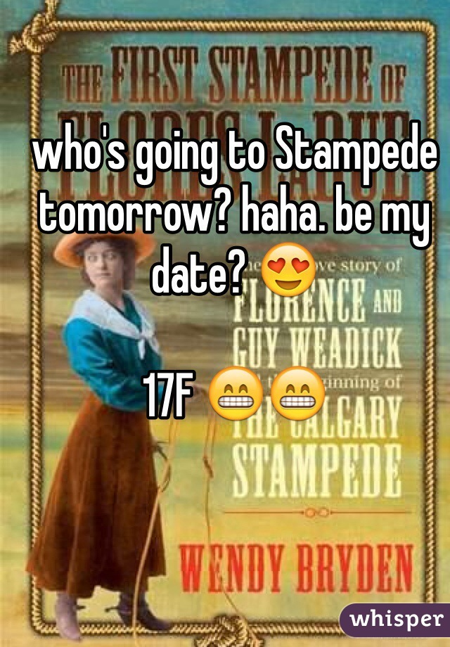 who's going to Stampede tomorrow? haha. be my date? 😍  17F 😁😁