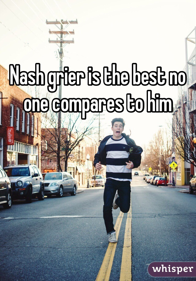 Nash grier is the best no one compares to him
