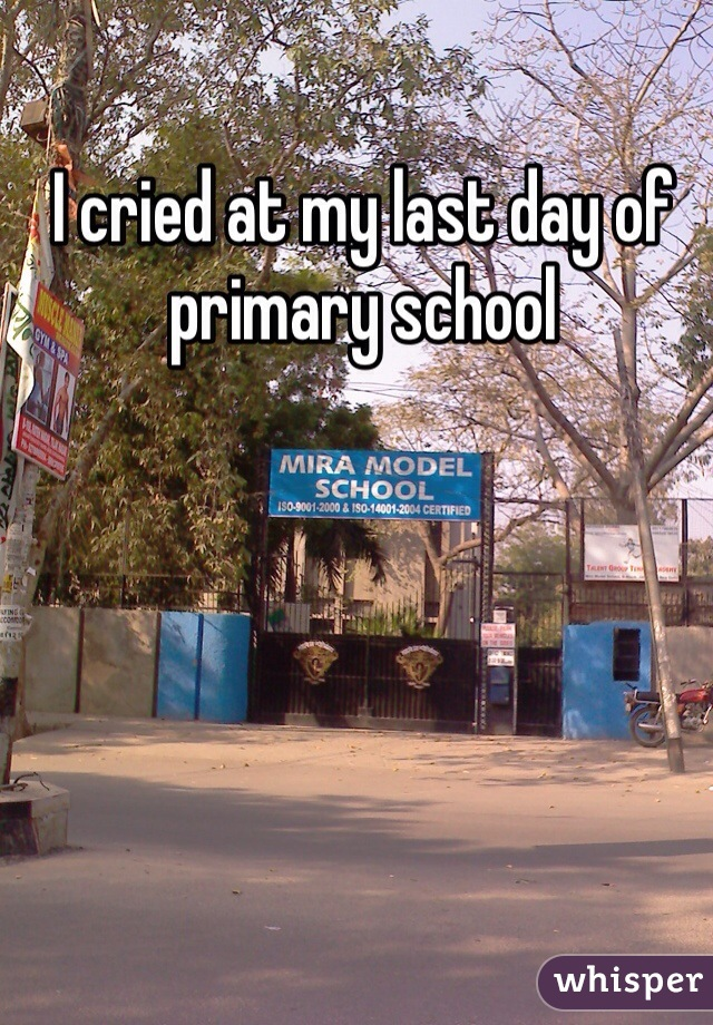 I cried at my last day of primary school