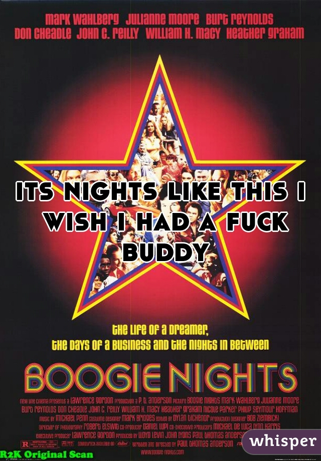 its nights like this i wish i had a fuck buddy