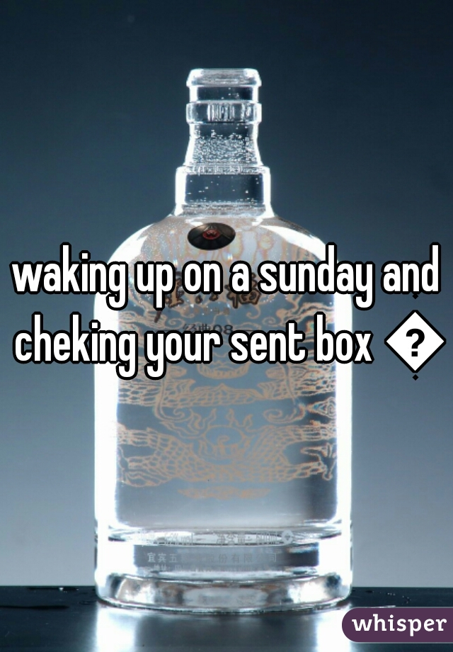 waking up on a sunday and cheking your sent box 🔫