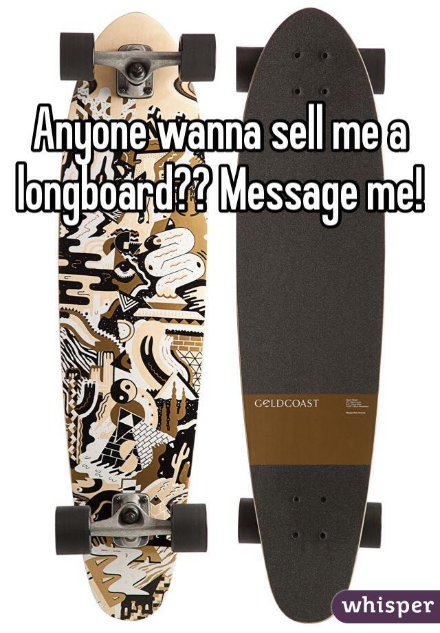 Anyone wanna sell me a longboard?? Message me!