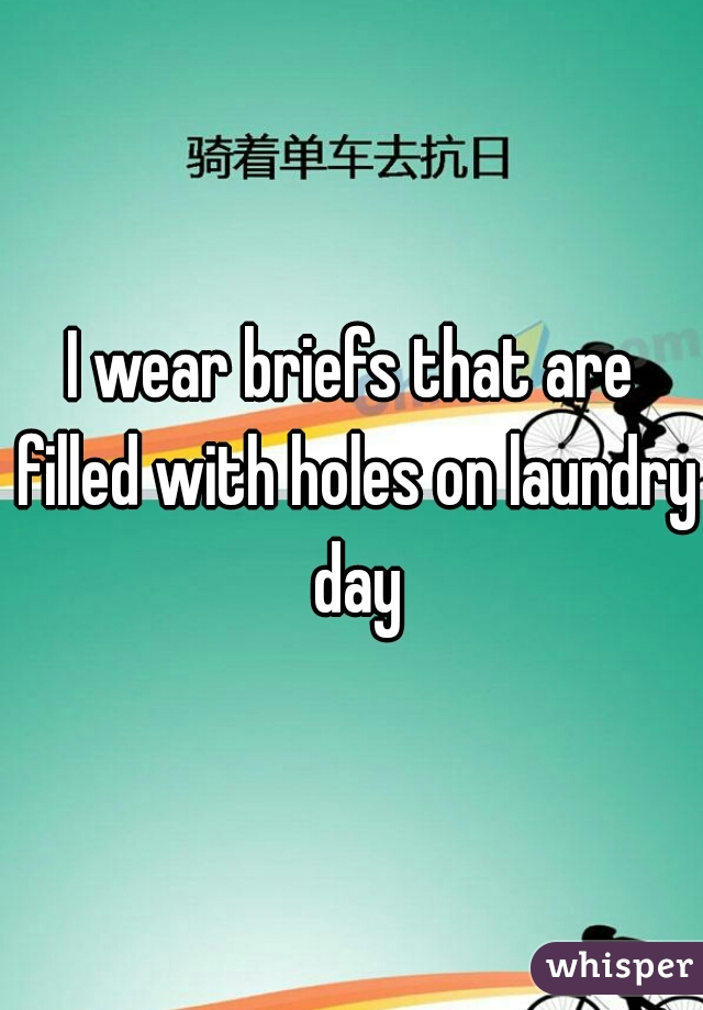 I wear briefs that are filled with holes on laundry day
