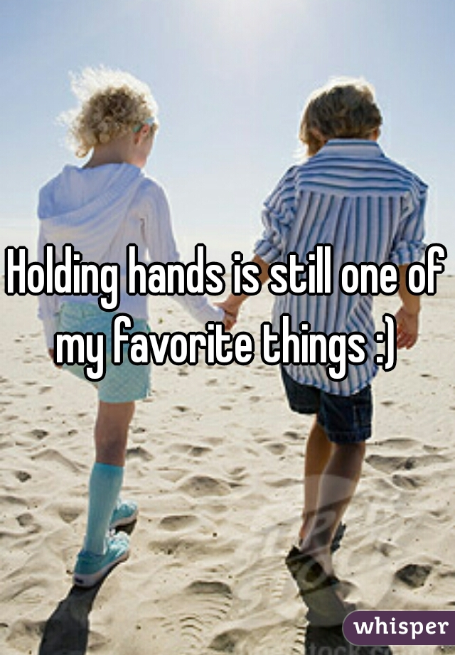 Holding hands is still one of my favorite things :)