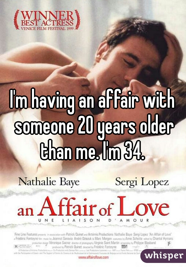 I'm having an affair with someone 20 years older than me. I'm 34.