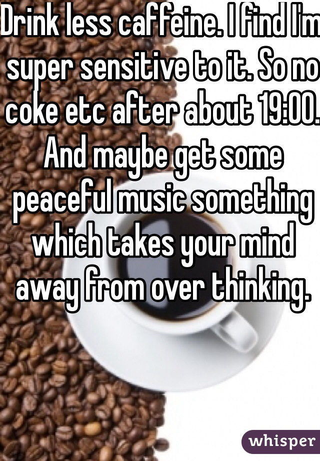 Drink less caffeine. I find I'm super sensitive to it. So no coke etc after about 19:00. And maybe get some peaceful music something which takes your mind away from over thinking.