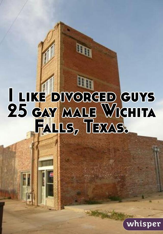 I like divorced guys 25 gay male Wichita Falls, Texas.