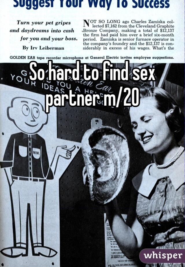 So hard to find sex partner m/20