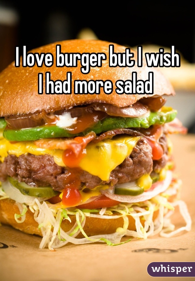 I love burger but I wish I had more salad