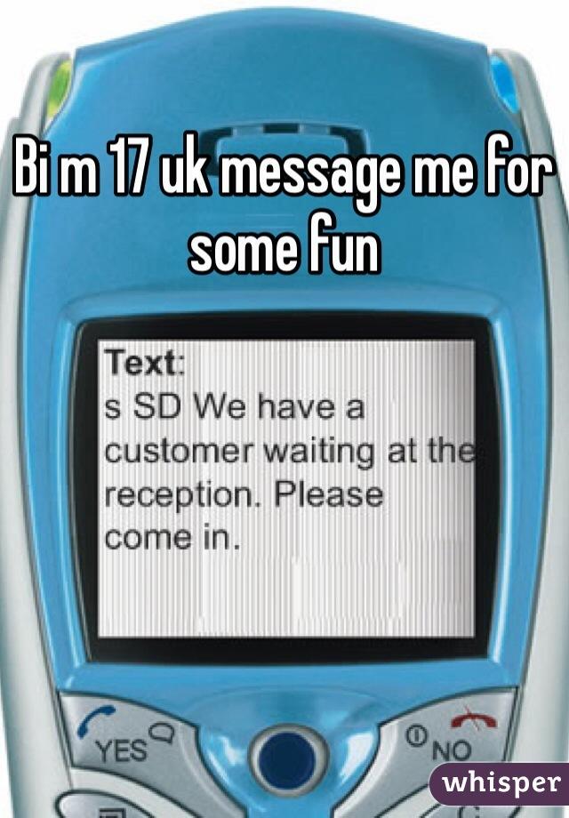 Bi m 17 uk message me for some fun
