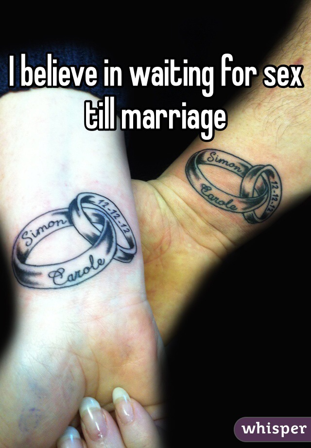 I believe in waiting for sex till marriage
