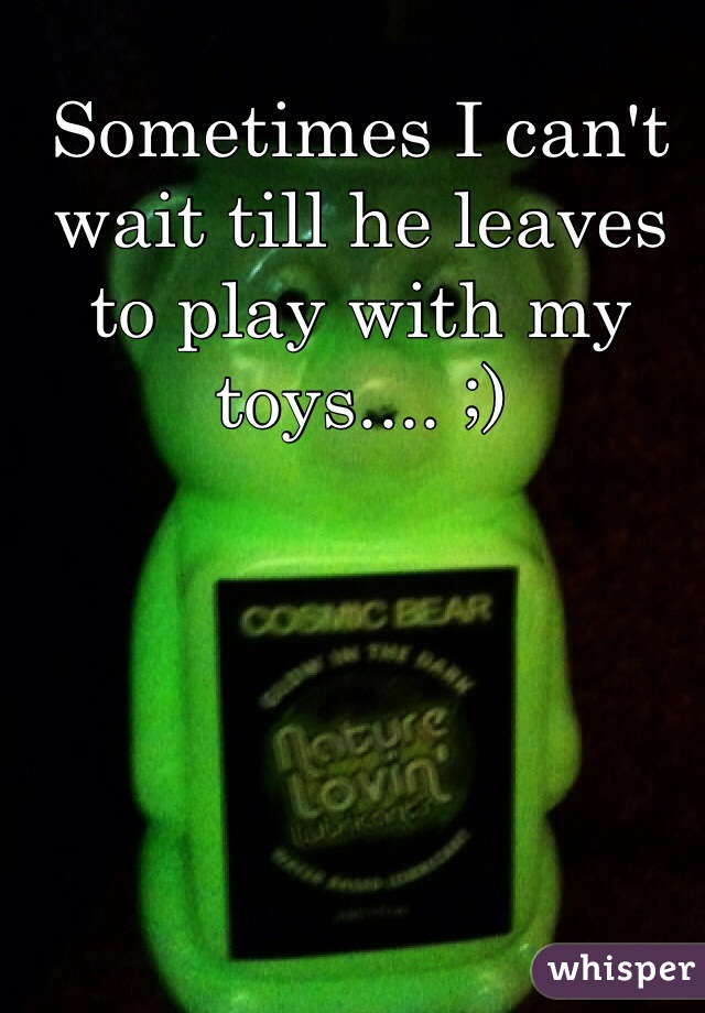 Sometimes I can't wait till he leaves to play with my toys.... ;)