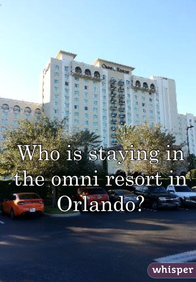 Who is staying in the omni resort in Orlando?