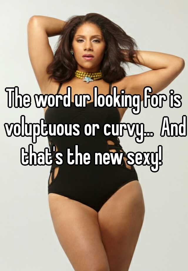 011e5bd5e The word ur looking for is voluptuous or curvy... And that s the new ...