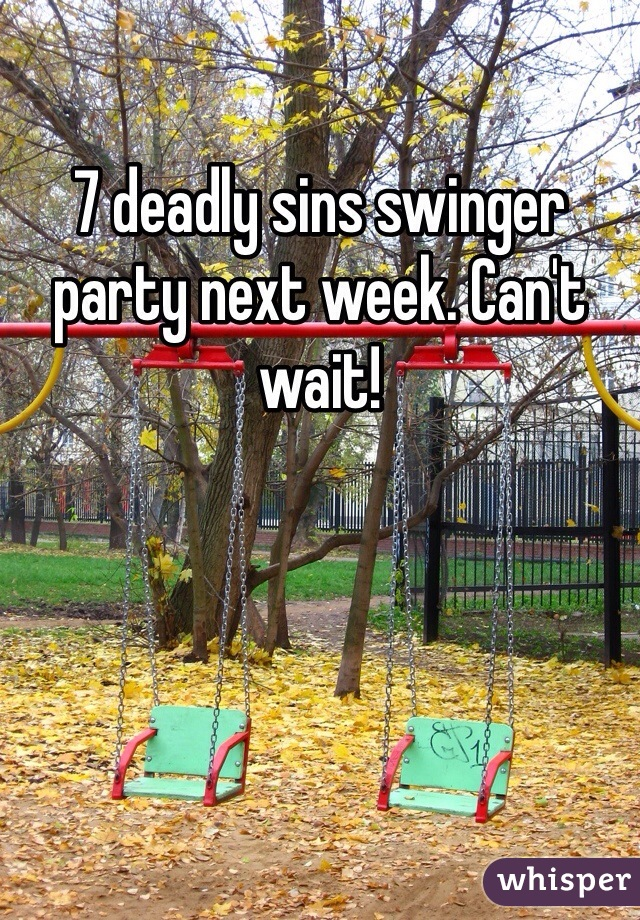 7 deadly sins swinger party next week. Can't wait!