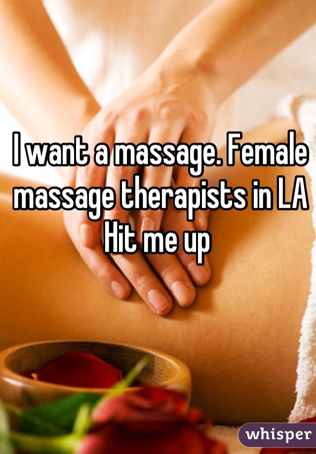 I want a massage. Female massage therapists in LA Hit me up