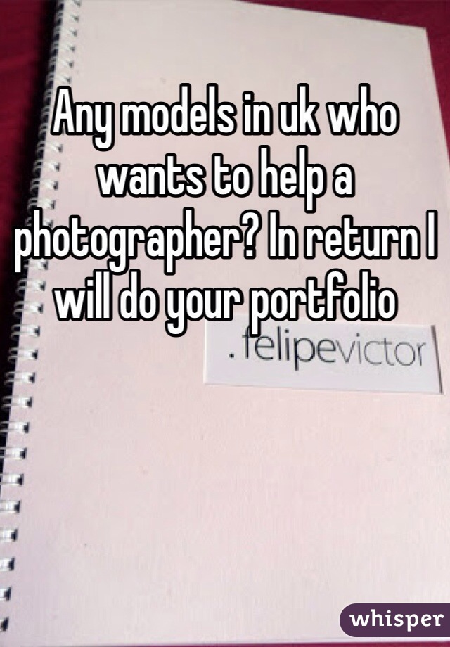 Any models in uk who wants to help a photographer? In return I will do your portfolio