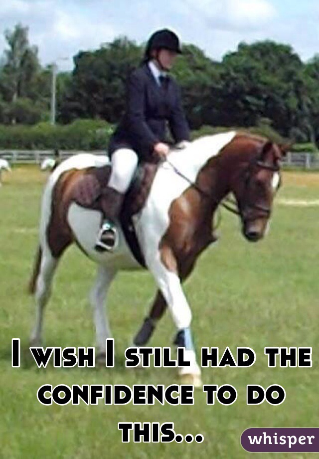 I wish I still had the confidence to do this...