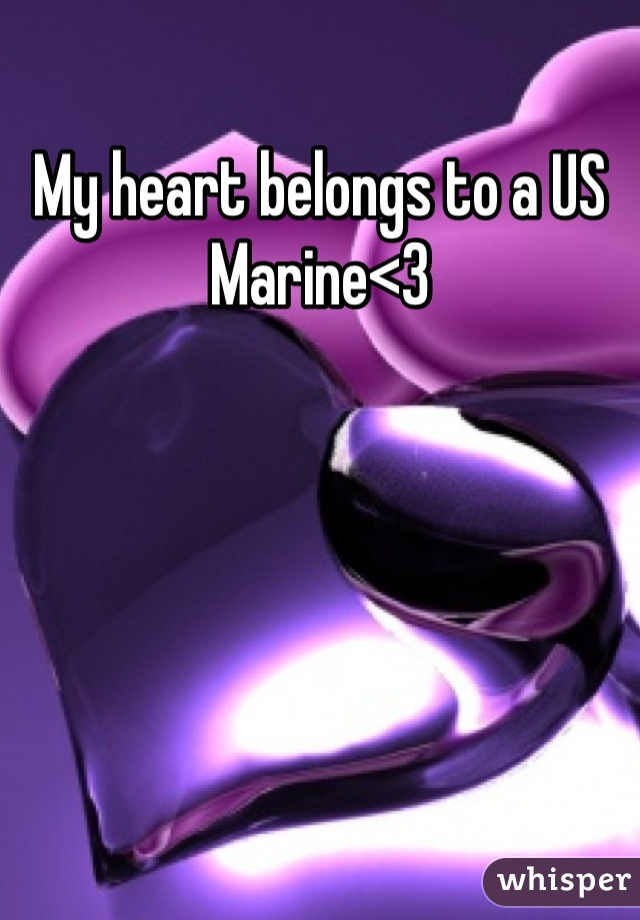My heart belongs to a US Marine<3
