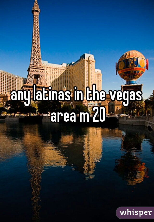 any latinas in the vegas area m 20