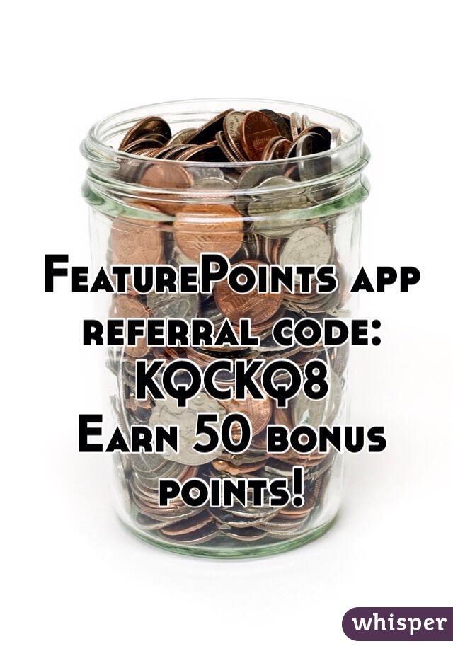 FeaturePoints app referral code: KQCKQ8 Earn 50 bonus points!