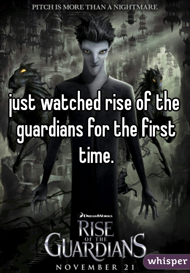 just watched rise of the guardians for the first time.