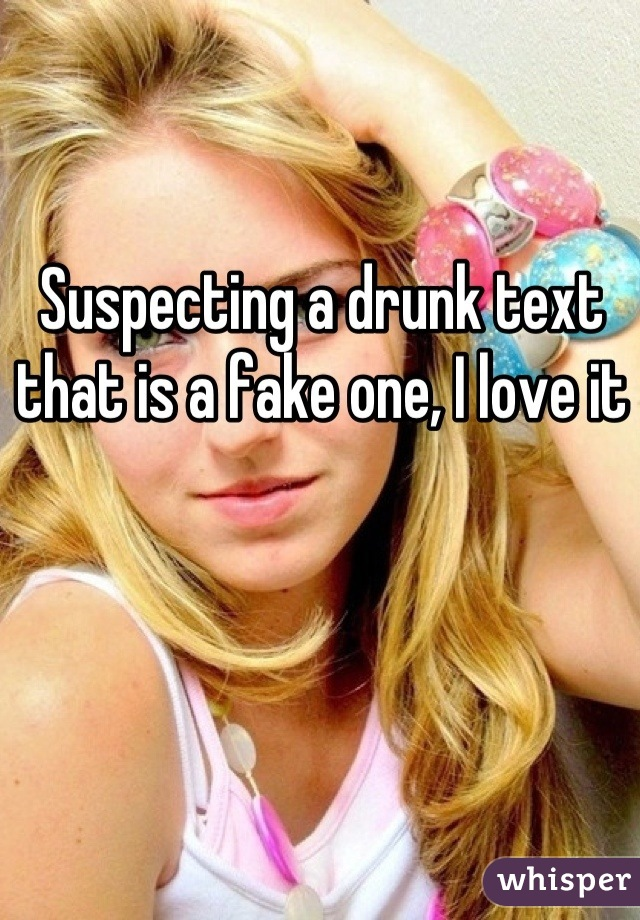 Suspecting a drunk text that is a fake one, I love it