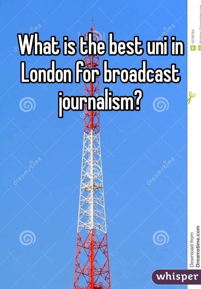 What is the best uni in London for broadcast journalism?