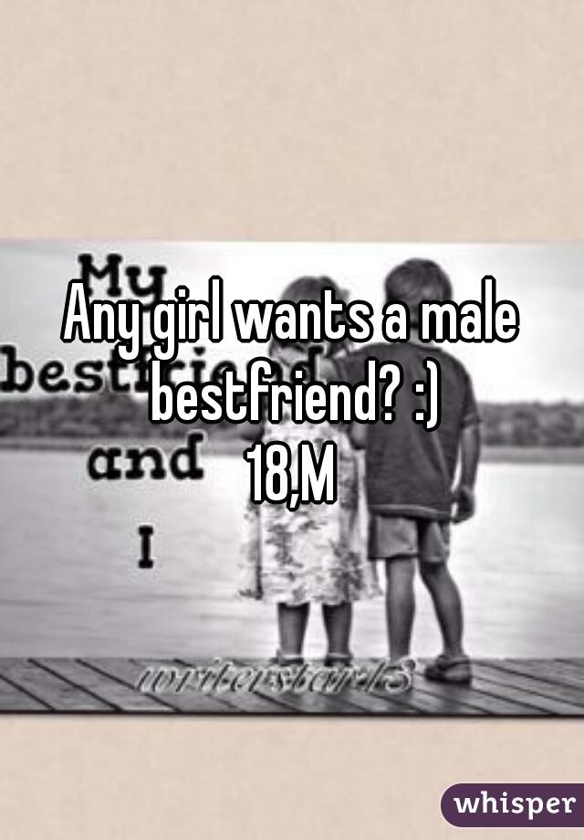 Any girl wants a male bestfriend? :) 18,M
