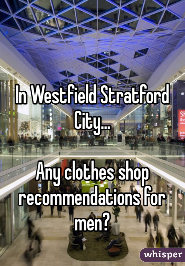 In Westfield Stratford City...  Any clothes shop recommendations for men?