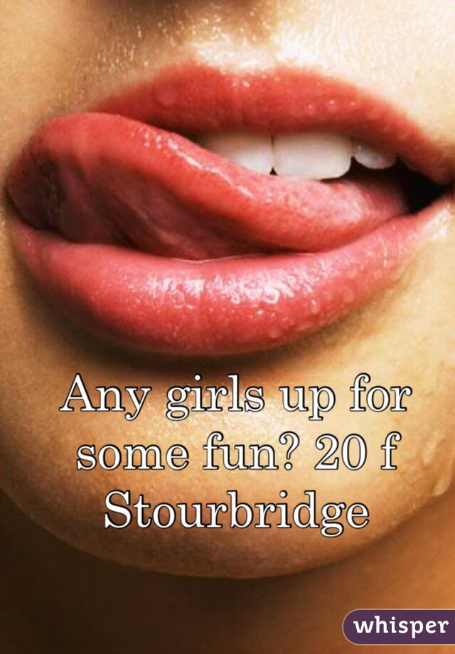 Any girls up for some fun? 20 f Stourbridge
