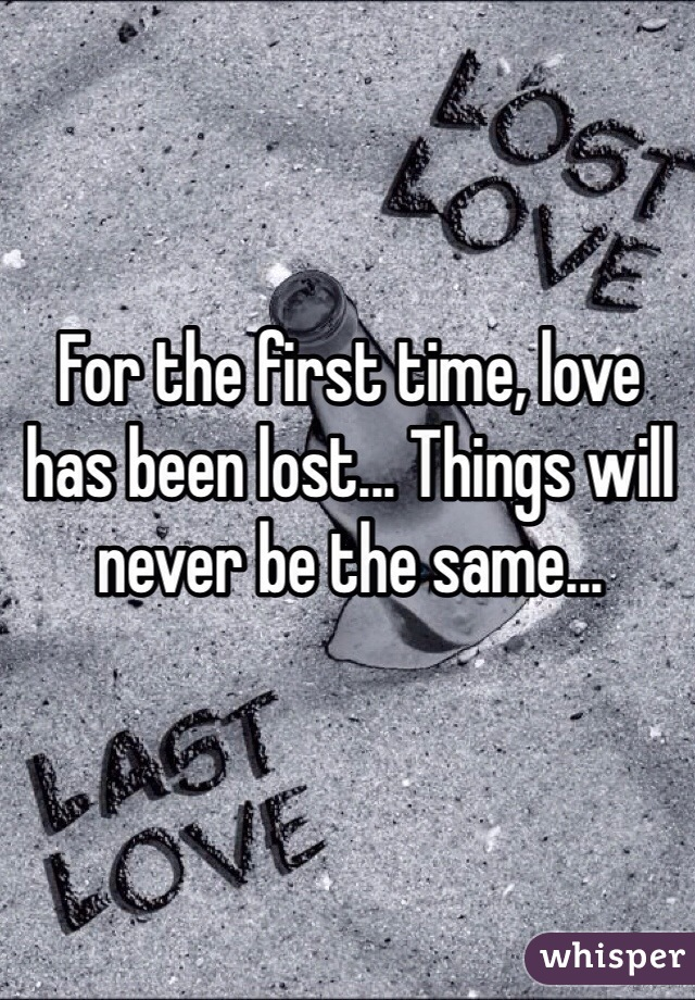 For the first time, love has been lost... Things will never be the same...