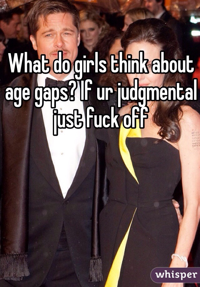 What do girls think about age gaps? If ur judgmental just fuck off