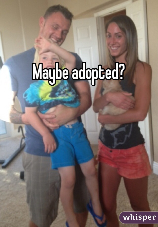 Maybe adopted?