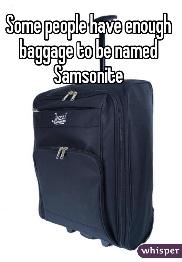Some people have enough baggage to be named Samsonite
