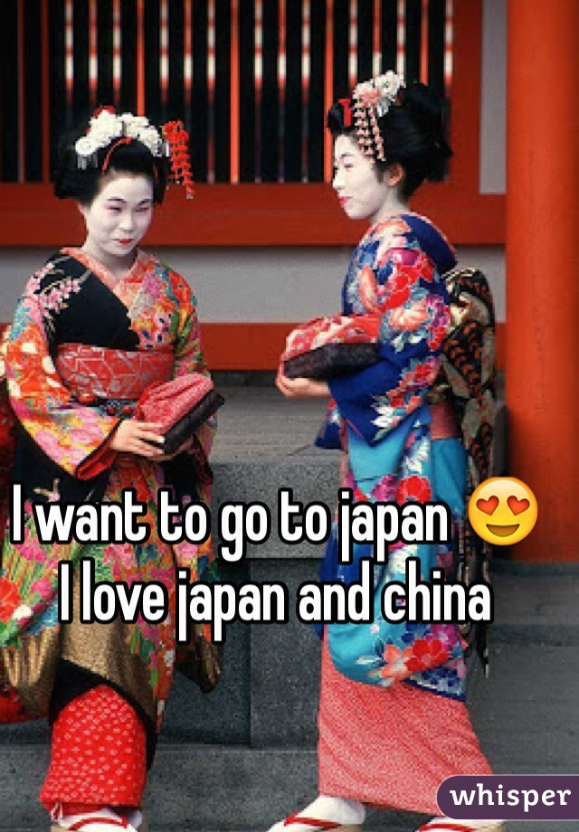 I want to go to japan 😍 I love japan and china