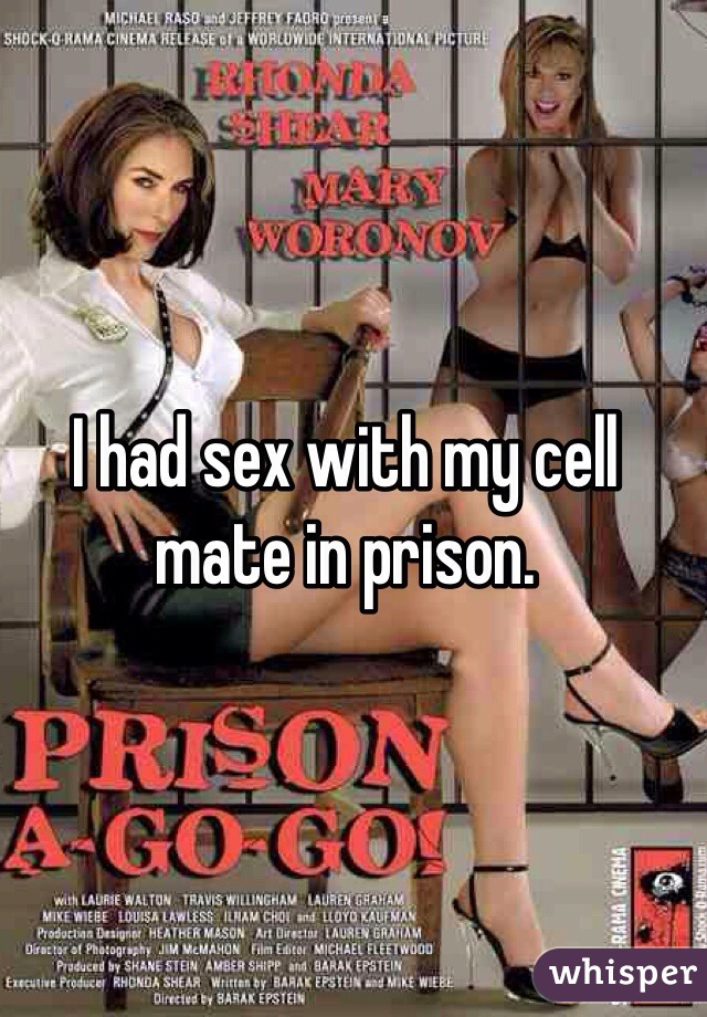 I had sex with my cell mate in prison.