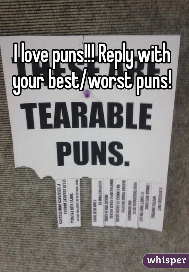 I love puns!!! Reply with your best/worst puns!