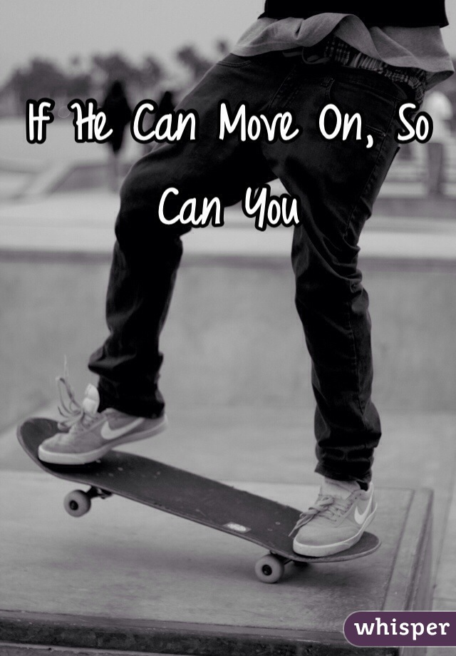 If He Can Move On, So Can You
