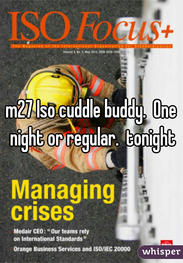 m27 Iso cuddle buddy.  One night or regular.  tonight