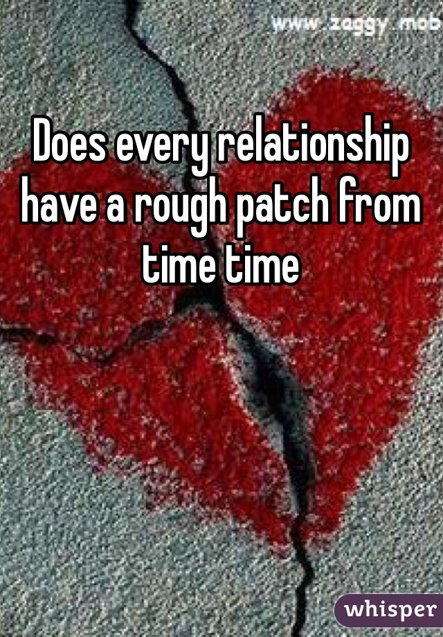 Does every relationship have a rough patch from time time