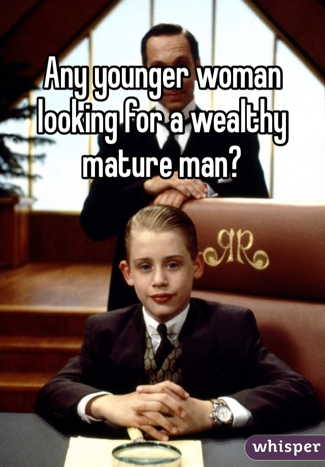 Any younger woman looking for a wealthy mature man?