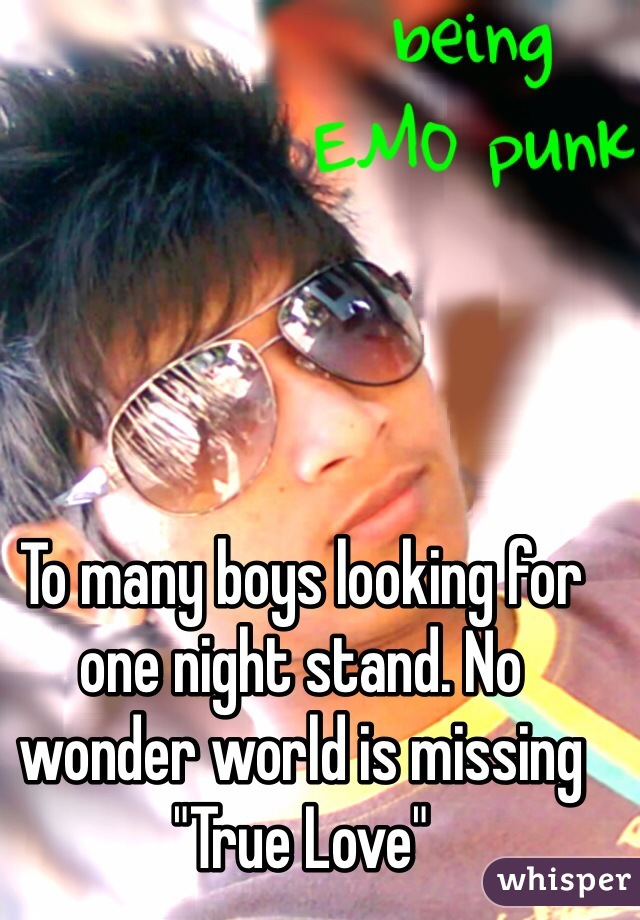 """To many boys looking for one night stand. No wonder world is missing """"True Love"""""""