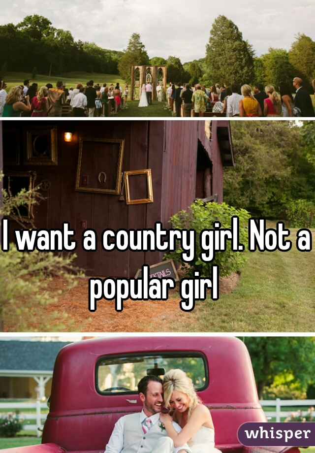 I want a country girl. Not a popular girl