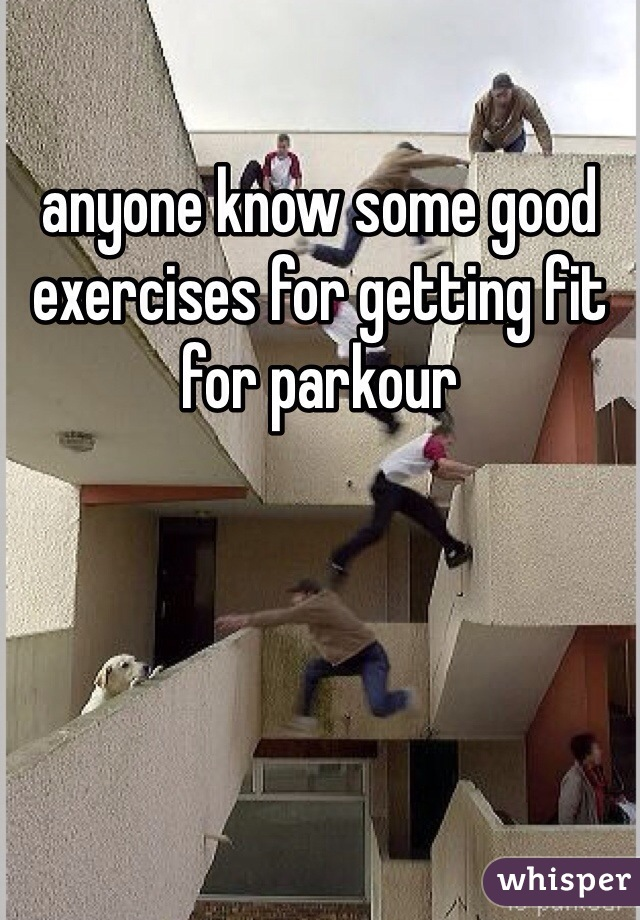 anyone know some good exercises for getting fit for parkour