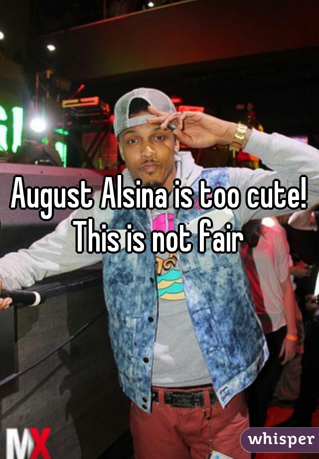 August Alsina is too cute! This is not fair