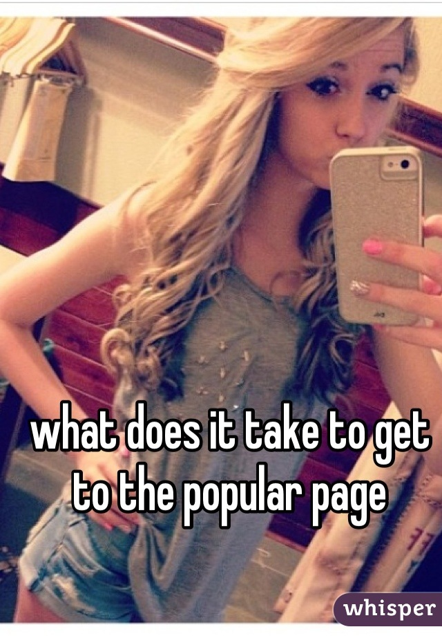 what does it take to get to the popular page
